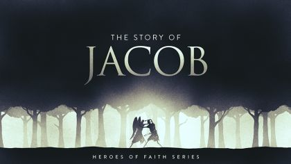 Heroes of Faith: The Story of Jacob