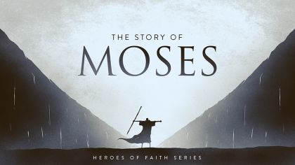 Heroes of Faith: The Story of Moses