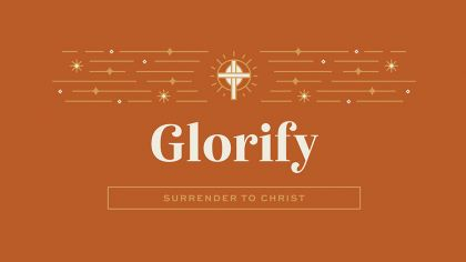 Glorify: Surrender To Christ