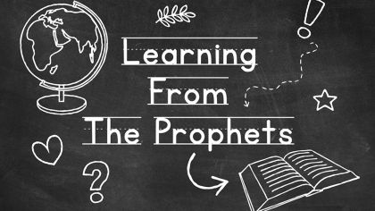 Learning From The Prophets