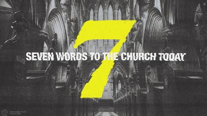 Seven: Seven Words to the Church Today