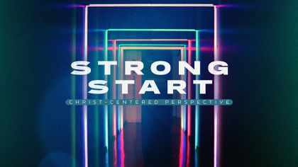 Strong Start: Christ-Centered Perspective