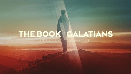 The Book Of Galatians: Standing On Grace