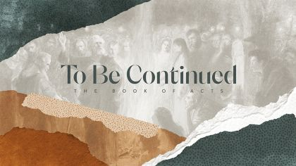 To Be Continued: The Book of Acts