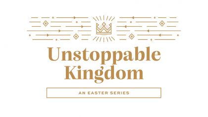 Unstoppable Kingdom: An Easter Series